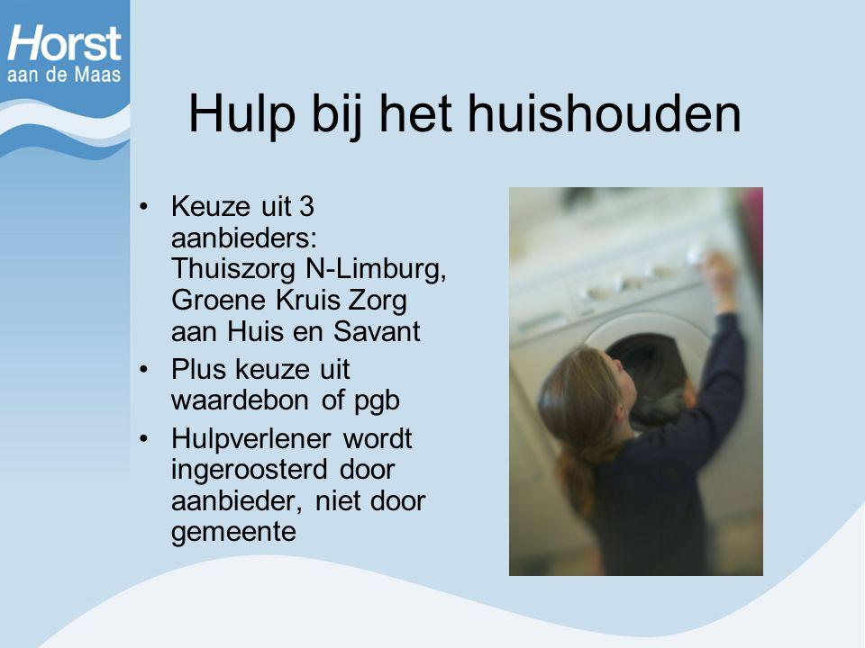 Hulp bij het huishouden Keuze uit 3 aanbieders: Thuiszorg N-Limburg, Groene Kruis Zorg aan Huis en Savant Plus keuze uit waardebon of pgb Hulpverlener