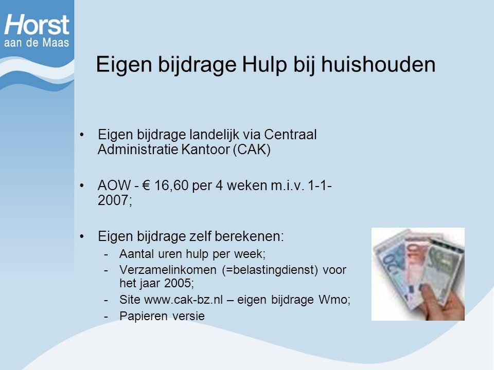 Eigen bijdrage Hulp bij huishouden Eigen bijdrage landelijk via Centraal Administratie Kantoor (CAK) AOW - € 16,60 per 4 weken m.i.v. 1-1- 2007; Eigen