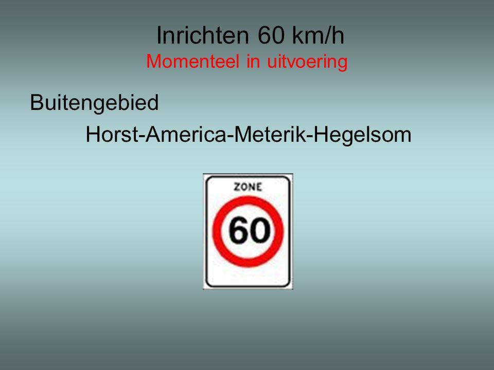 Inrichten 60 km/h Momenteel in uitvoering Buitengebied Horst-America-Meterik-Hegelsom