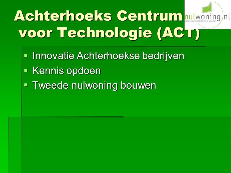 Achterhoeks Centrum voor Technologie (ACT)  Innovatie Achterhoekse bedrijven  Kennis opdoen  Tweede nulwoning bouwen