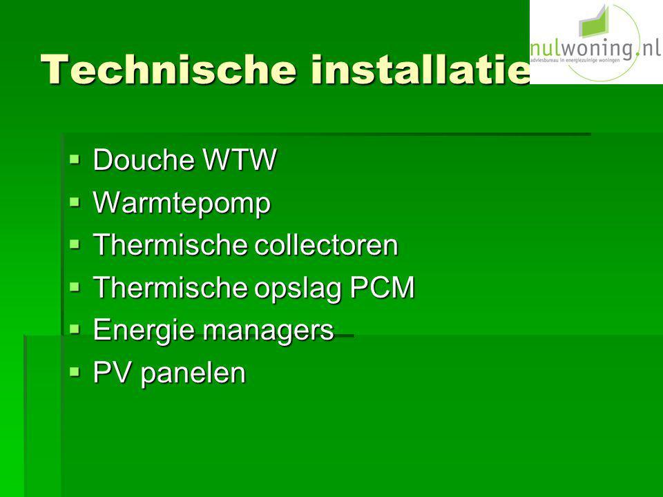 Technische installatie  Douche WTW  Warmtepomp  Thermische collectoren  Thermische opslag PCM  Energie managers  PV panelen