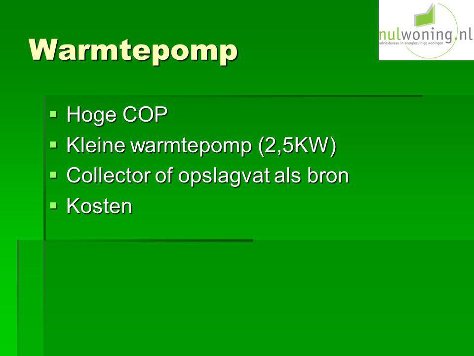 Warmtepomp  Hoge COP  Kleine warmtepomp (2,5KW)  Collector of opslagvat als bron  Kosten