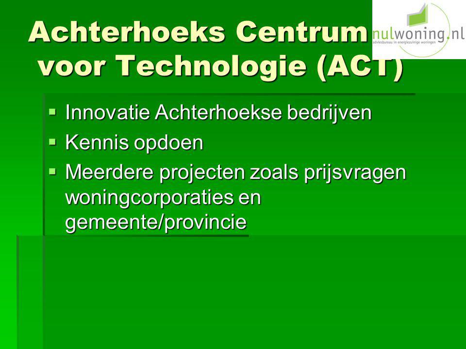 Achterhoeks Centrum voor Technologie (ACT)  Innovatie Achterhoekse bedrijven  Kennis opdoen  Meerdere projecten zoals prijsvragen woningcorporaties en gemeente/provincie