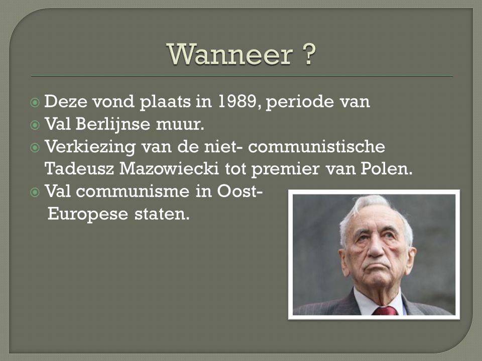  Deze vond plaats in 1989, periode van  Val Berlijnse muur.  Verkiezing van de niet- communistische Tadeusz Mazowiecki tot premier van Polen.  Val