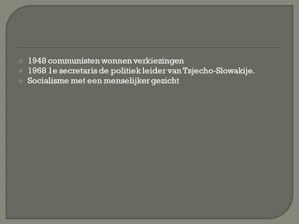  1948 communisten wonnen verkiezingen  1968 1e secretaris de politiek leider van Tsjecho-Slowakije.  Socialisme met een menselijker gezicht