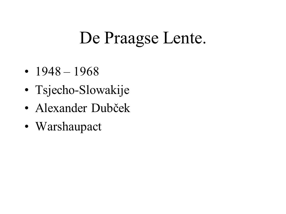 De Praagse Lente. 1948 – 1968 Tsjecho-Slowakije Alexander Dubček Warshaupact