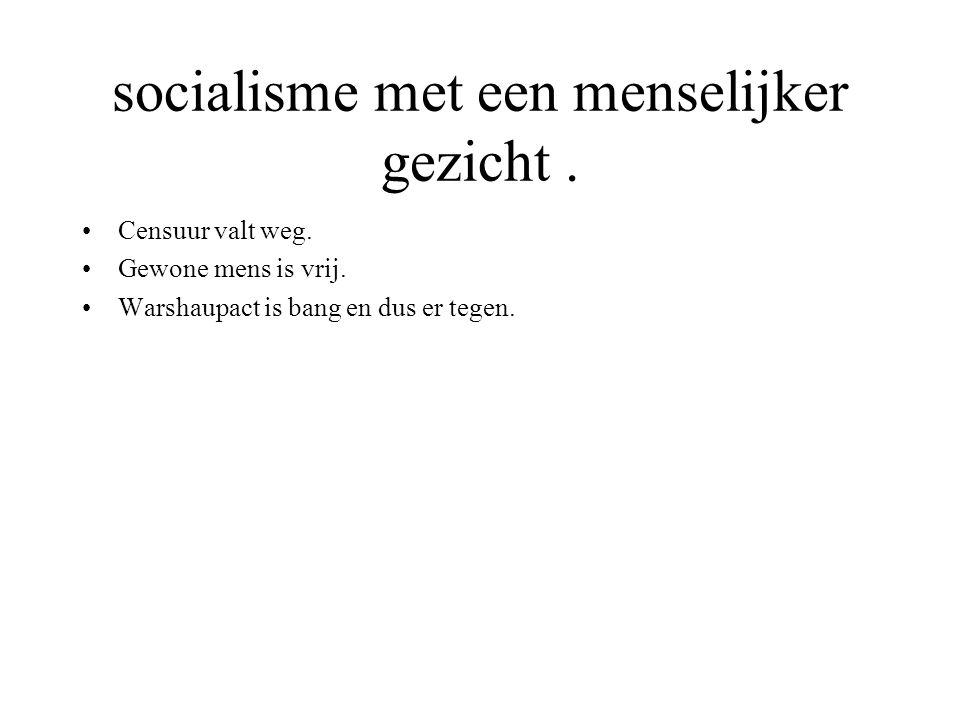 socialisme met een menselijker gezicht.Censuur valt weg.