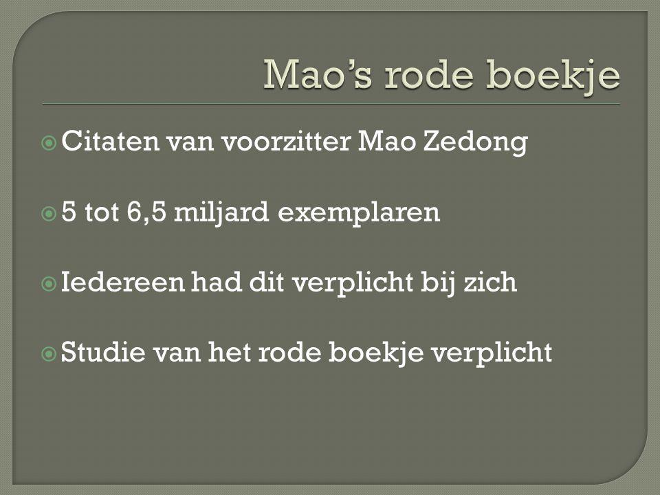  Citaten van voorzitter Mao Zedong  5 tot 6,5 miljard exemplaren  Iedereen had dit verplicht bij zich  Studie van het rode boekje verplicht