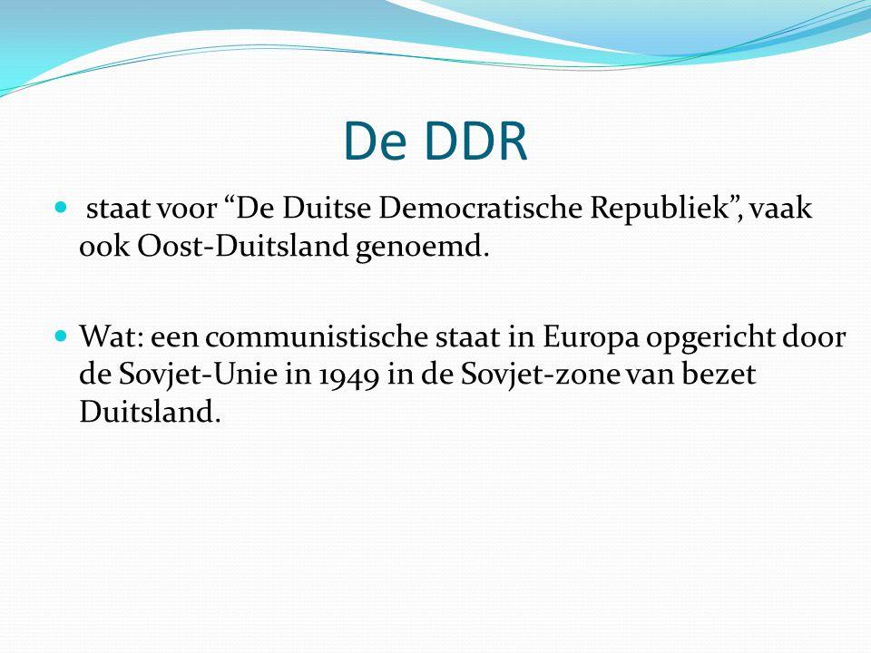 """De DDR staat voor """"De Duitse Democratische Republiek"""", vaak ook Oost-Duitsland genoemd. Wat: een communistische staat in Europa opgericht door de Sovj"""