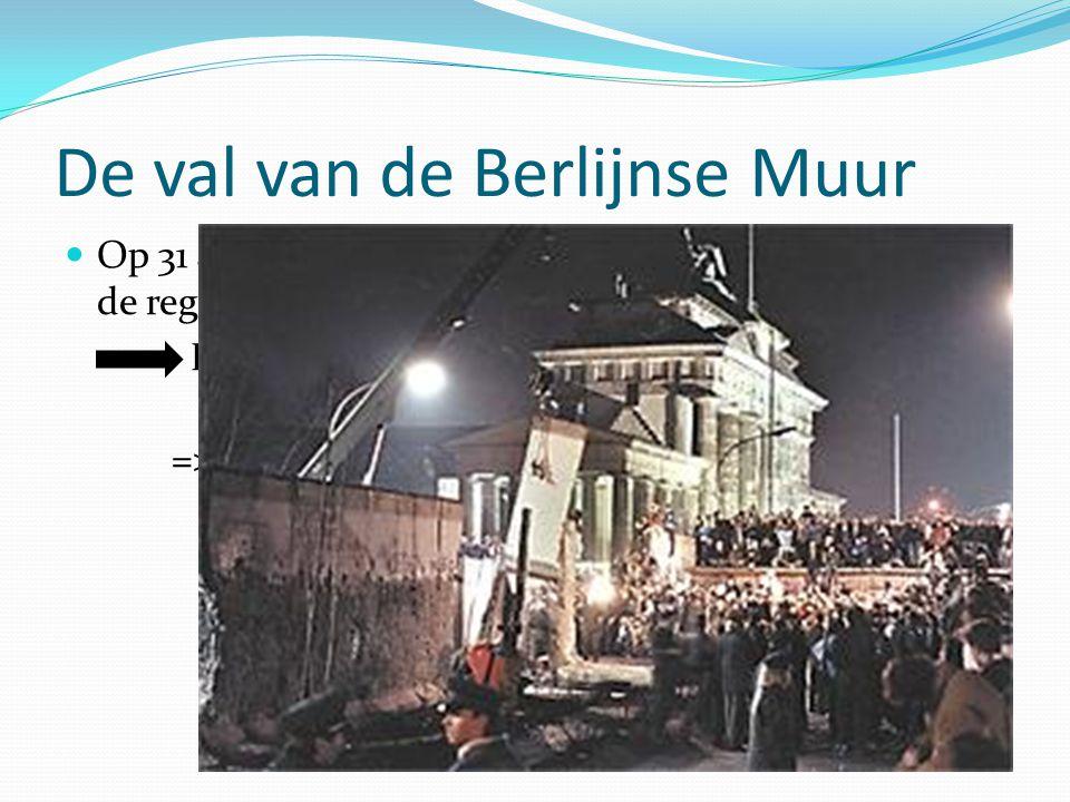De val van de Berlijnse Muur Op 31 augustus 1989, overeenkomsten getekend door de regering (BRD en DDR) BRD = Bondsrepubliek Duitsland (West- Duitslan