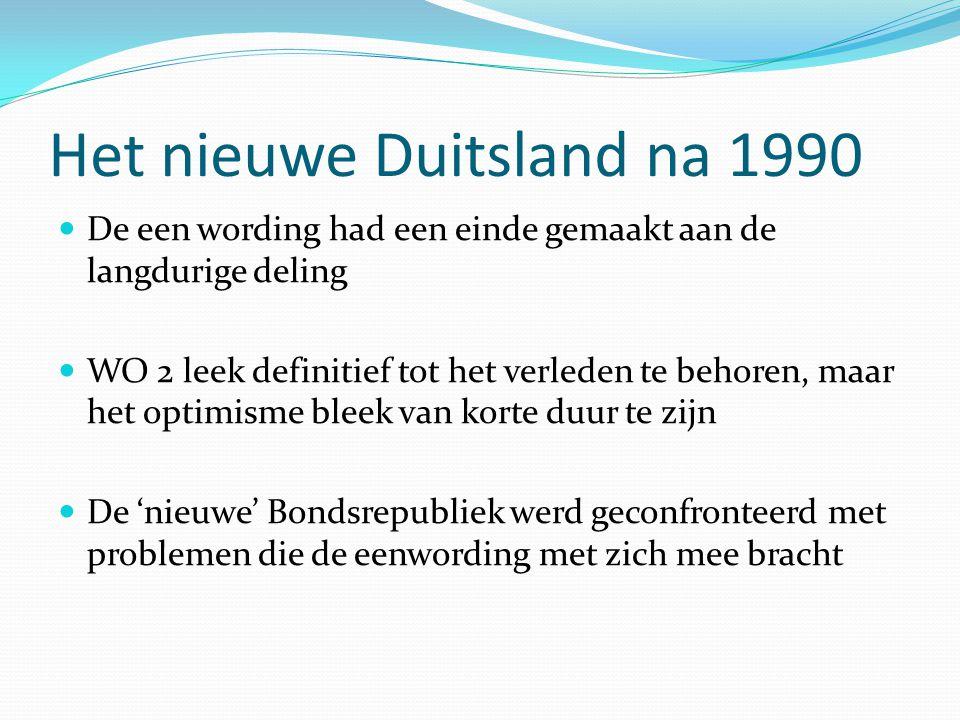 Het nieuwe Duitsland na 1990 De een wording had een einde gemaakt aan de langdurige deling WO 2 leek definitief tot het verleden te behoren, maar het