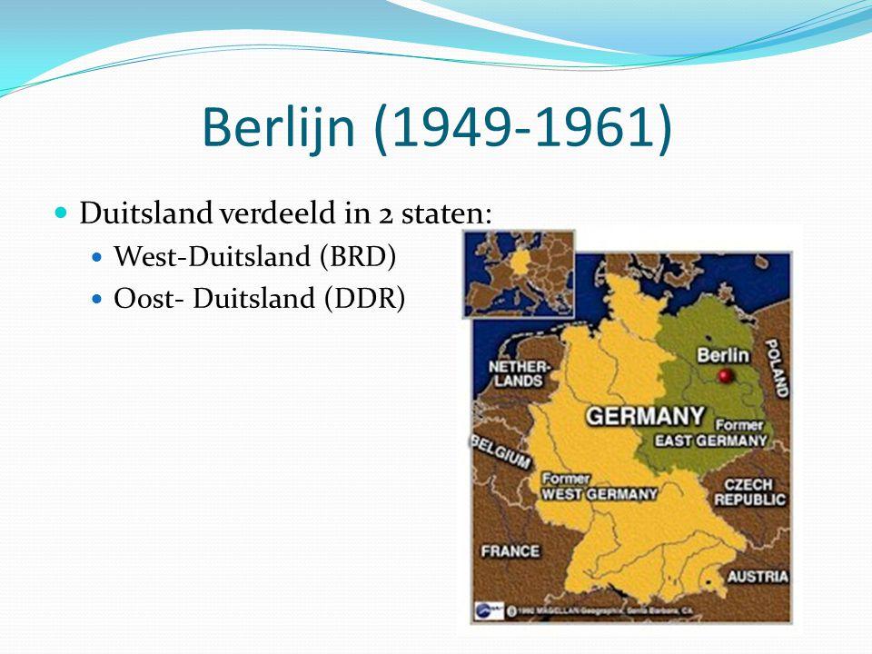 Berlijn (1949-1961) Duitsland verdeeld in 2 staten: West-Duitsland (BRD) Oost- Duitsland (DDR)