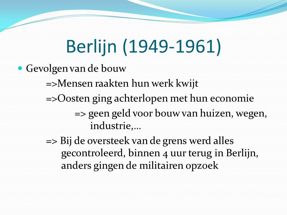 Berlijn (1949-1961) Gevolgen van de bouw =>Mensen raakten hun werk kwijt =>Oosten ging achterlopen met hun economie => geen geld voor bouw van huizen,