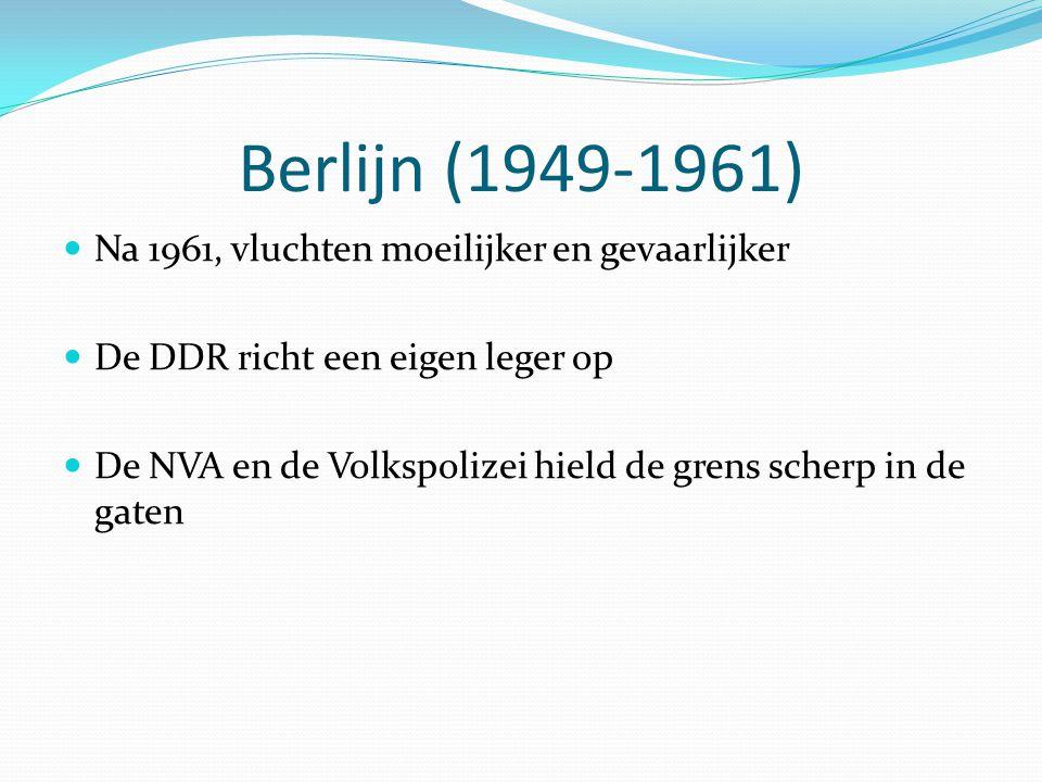 Berlijn (1949-1961) Na 1961, vluchten moeilijker en gevaarlijker De DDR richt een eigen leger op De NVA en de Volkspolizei hield de grens scherp in de