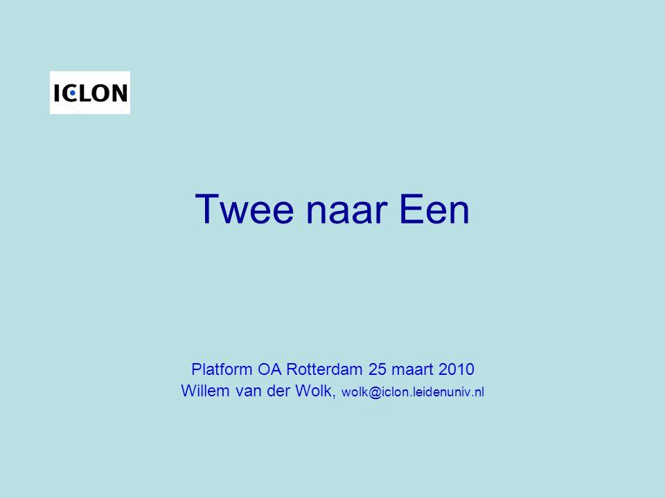 Twee naar Een Platform OA Rotterdam 25 maart 2010 Willem van der Wolk, wolk@iclon.leidenuniv.nl