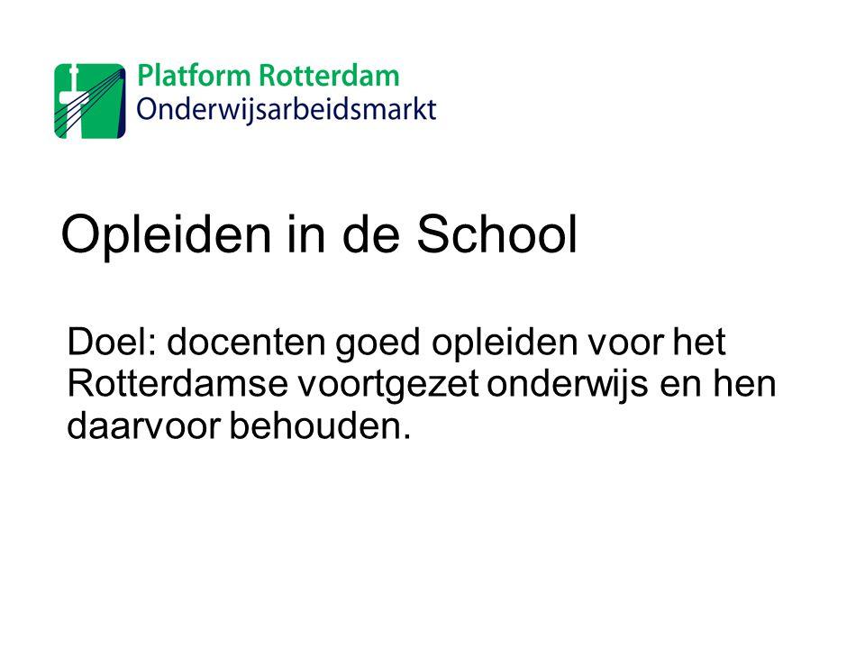 Opleiden in de School Doel: docenten goed opleiden voor het Rotterdamse voortgezet onderwijs en hen daarvoor behouden.