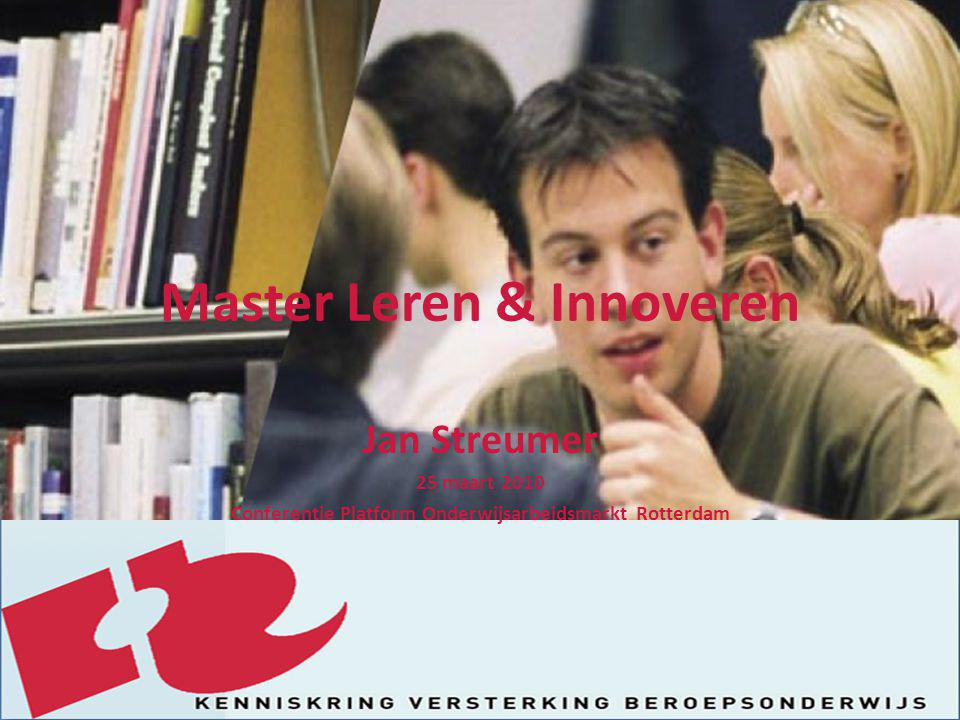 Master Leren & Innoveren Jan Streumer 25 maart 2010 Conferentie Platform Onderwijsarbeidsmarkt Rotterdam