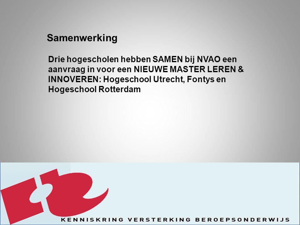 Samenwerking Drie hogescholen hebben SAMEN bij NVAO een aanvraag in voor een NIEUWE MASTER LEREN & INNOVEREN: Hogeschool Utrecht, Fontys en Hogeschool Rotterdam