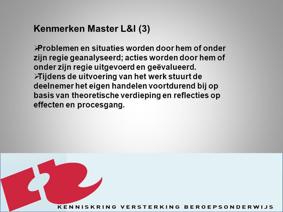 Kenmerken Master L&I (3)  Problemen en situaties worden door hem of onder zijn regie geanalyseerd; acties worden door hem of onder zijn regie uitgevoerd en geëvalueerd.
