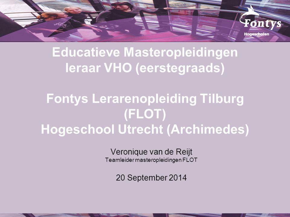 Educatieve Masteropleidingen leraar VHO (eerstegraads) Fontys Lerarenopleiding Tilburg (FLOT) Hogeschool Utrecht (Archimedes) Veronique van de Reijt T