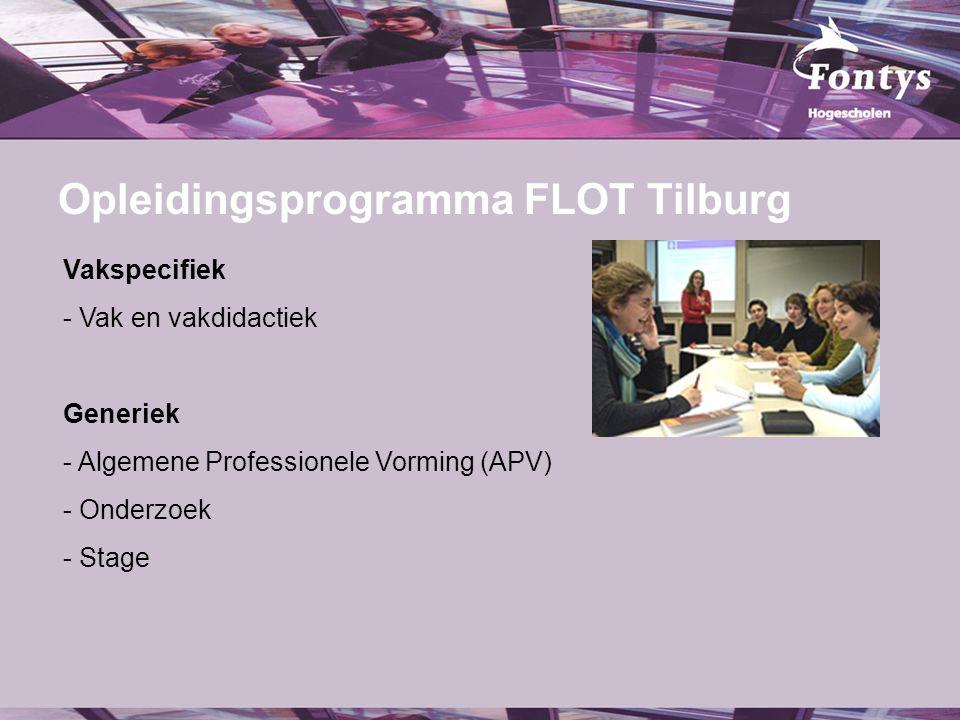 fer. Opleidingsprogramma FLOT Tilburg Vakspecifiek - Vak en vakdidactiek Generiek - Algemene Professionele Vorming (APV) - Onderzoek - Stage