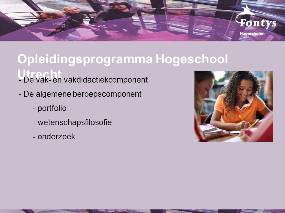 fer. Opleidingsprogramma Hogeschool Utrecht - De vak- en vakdidactiekcomponent - De algemene beroepscomponent - portfolio - wetenschapsfilosofie - ond