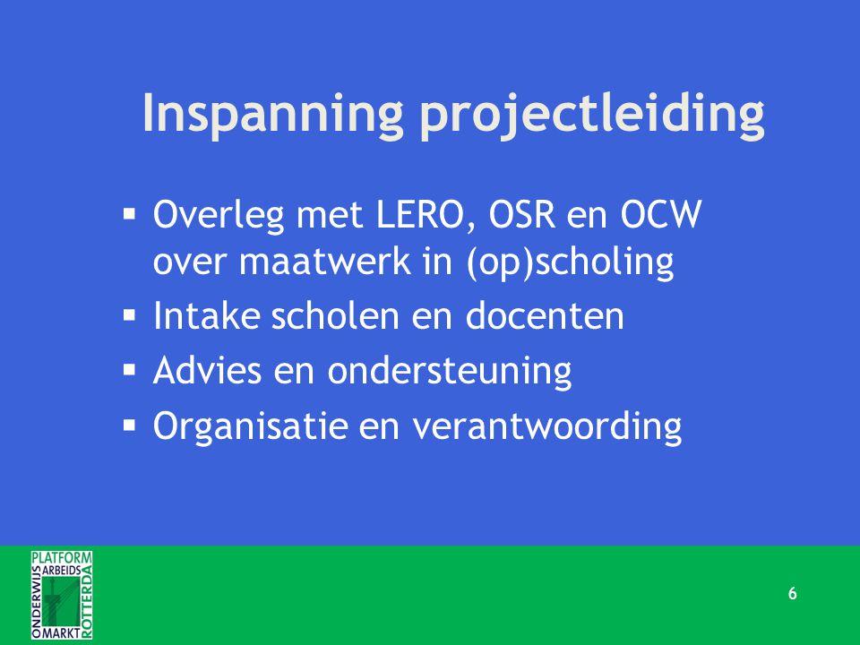 Inspanning projectleiding  Overleg met LERO, OSR en OCW over maatwerk in (op)scholing  Intake scholen en docenten  Advies en ondersteuning  Organisatie en verantwoording 6