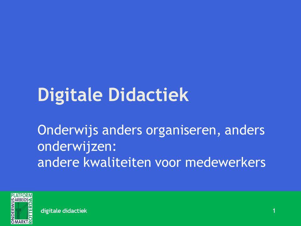 Digitale Didactiek Onderwijs anders organiseren, anders onderwijzen: andere kwaliteiten voor medewerkers 1digitale didactiek