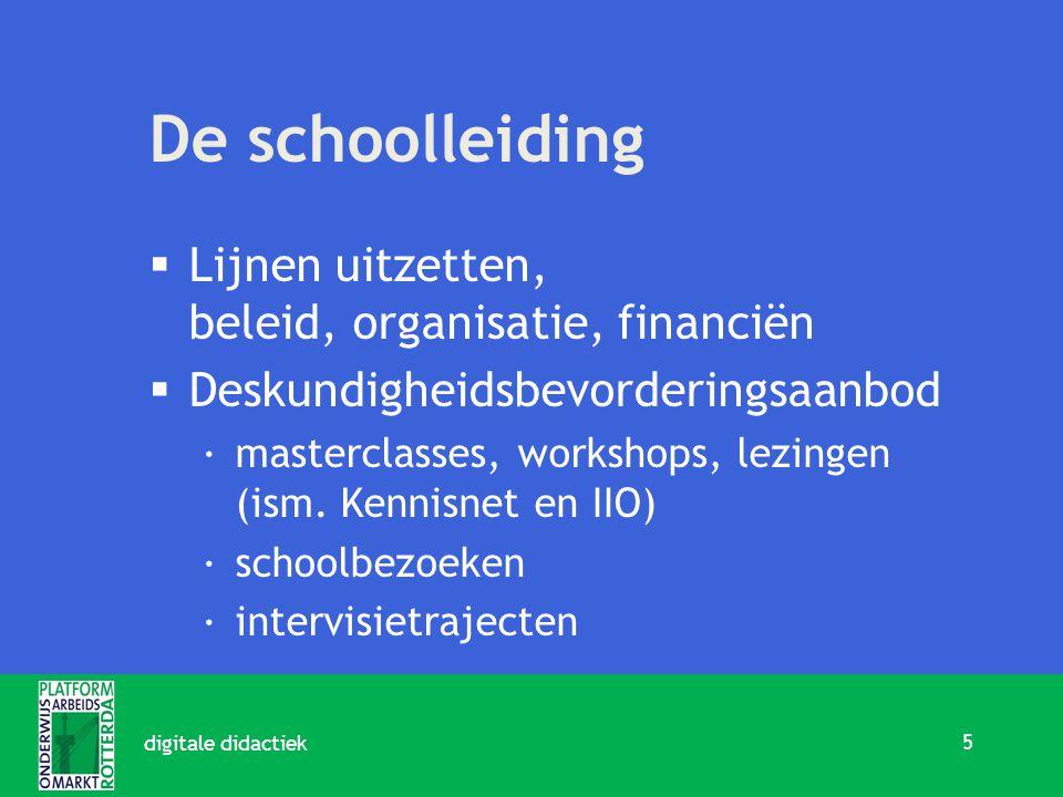 De schoolleiding  Lijnen uitzetten, beleid, organisatie, financiën  Deskundigheidsbevorderingsaanbod ·masterclasses, workshops, lezingen (ism.