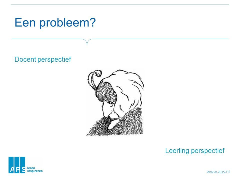 Een probleem? Docent perspectief Leerling perspectief