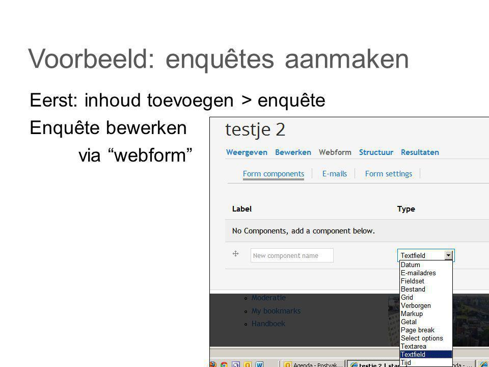 Eerst: inhoud toevoegen > enquête Enquête bewerken via webform Voorbeeld: enquêtes aanmaken