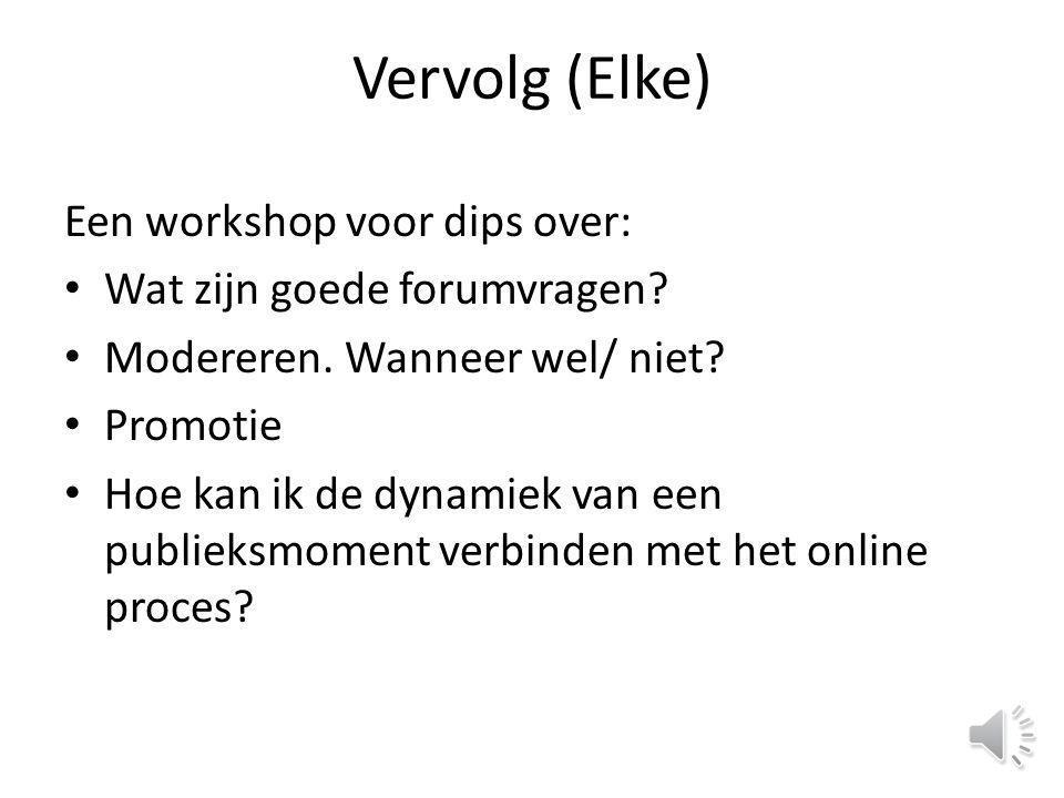 Vervolg (Elke) Een workshop voor dips over: Wat zijn goede forumvragen.