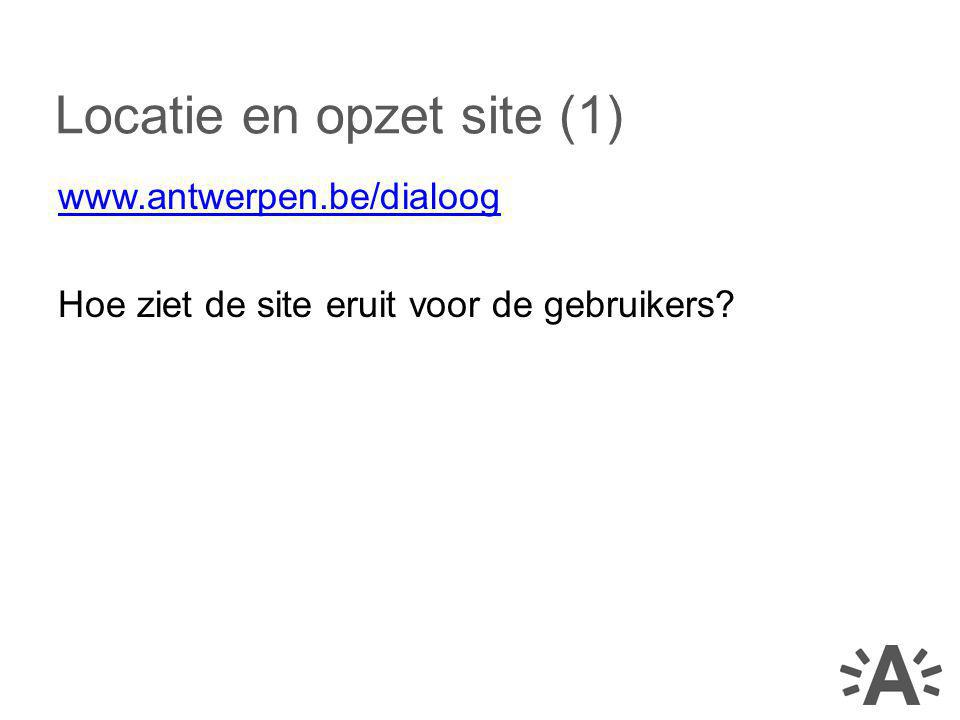 www.antwerpen.be/dialoog Hoe ziet de site eruit voor de gebruikers? Locatie en opzet site (1)
