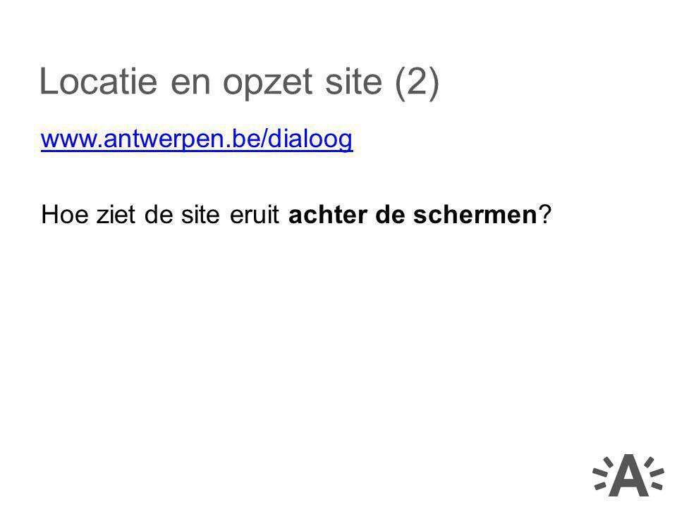 www.antwerpen.be/dialoog Hoe ziet de site eruit achter de schermen? Locatie en opzet site (2)