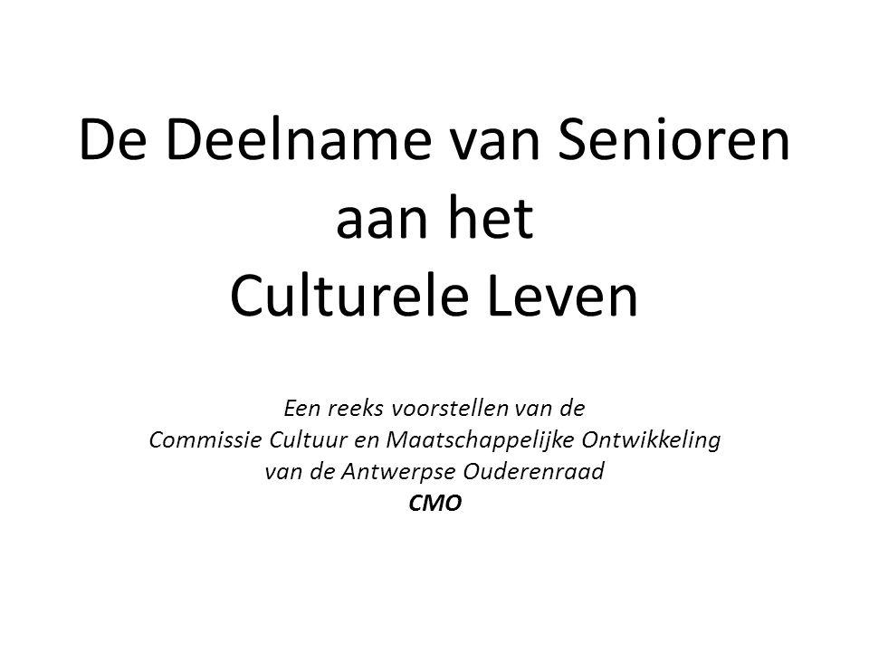 De Deelname van Senioren aan het Culturele Leven Een reeks voorstellen van de Commissie Cultuur en Maatschappelijke Ontwikkeling van de Antwerpse Ouderenraad CMO
