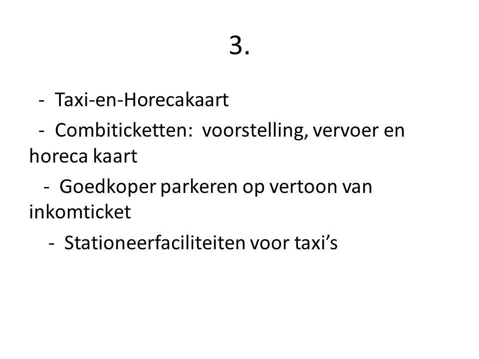 3. - Taxi-en-Horecakaart - Combiticketten: voorstelling, vervoer en horeca kaart - Goedkoper parkeren op vertoon van inkomticket - Stationeerfacilitei
