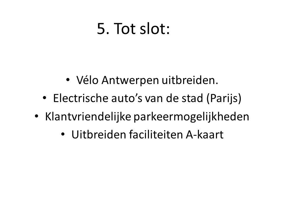5. Tot slot: Vélo Antwerpen uitbreiden. Electrische auto's van de stad (Parijs) Klantvriendelijke parkeermogelijkheden Uitbreiden faciliteiten A-kaart