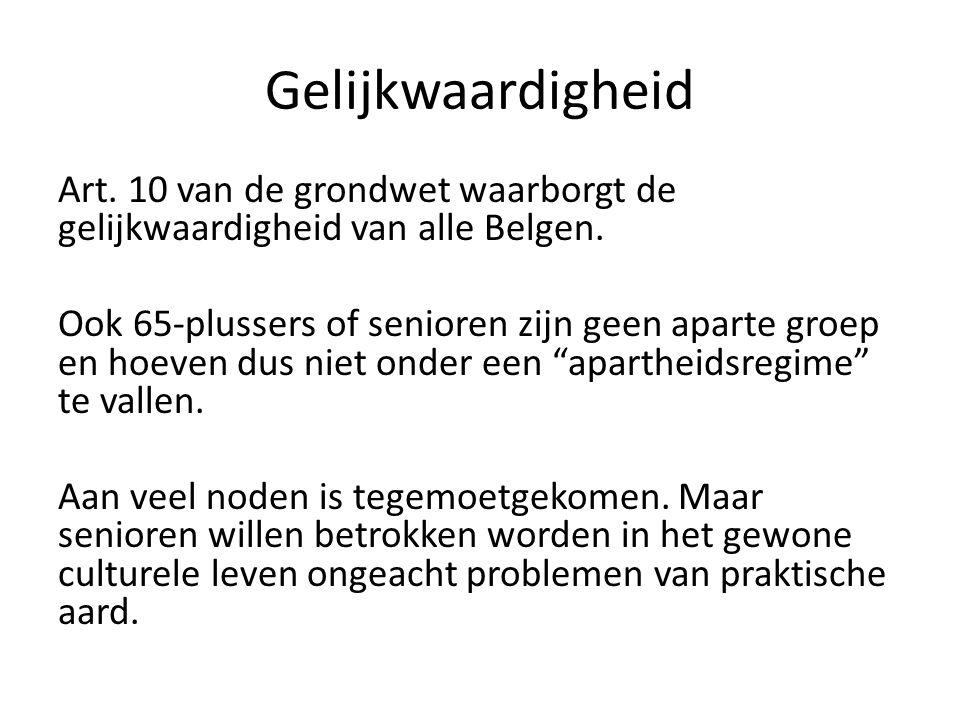 Gelijkwaardigheid Art. 10 van de grondwet waarborgt de gelijkwaardigheid van alle Belgen. Ook 65-plussers of senioren zijn geen aparte groep en hoeven