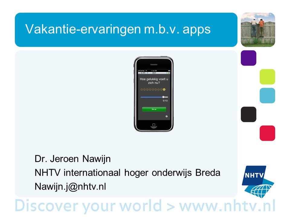 Vakantie-ervaringen m.b.v. apps Dr. Jeroen Nawijn NHTV internationaal hoger onderwijs Breda Nawijn.j@nhtv.nl