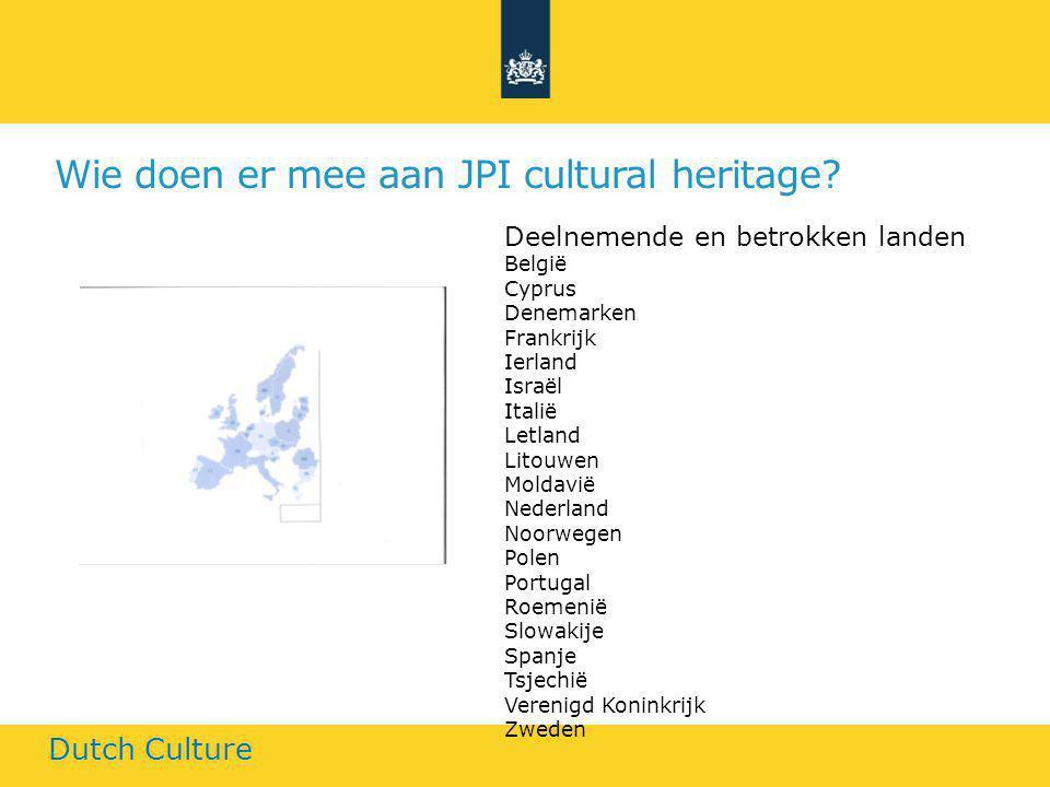 Wie doen er mee aan JPI cultural heritage? Dutch Culture Deelnemende en betrokken landen België Cyprus Denemarken Frankrijk Ierland Israël Italië Letl