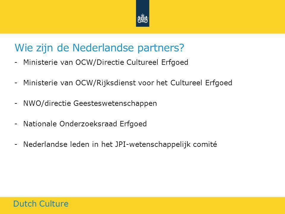 Wie zijn de Nederlandse partners? -Ministerie van OCW/Directie Cultureel Erfgoed -Ministerie van OCW/Rijksdienst voor het Cultureel Erfgoed -NWO/direc
