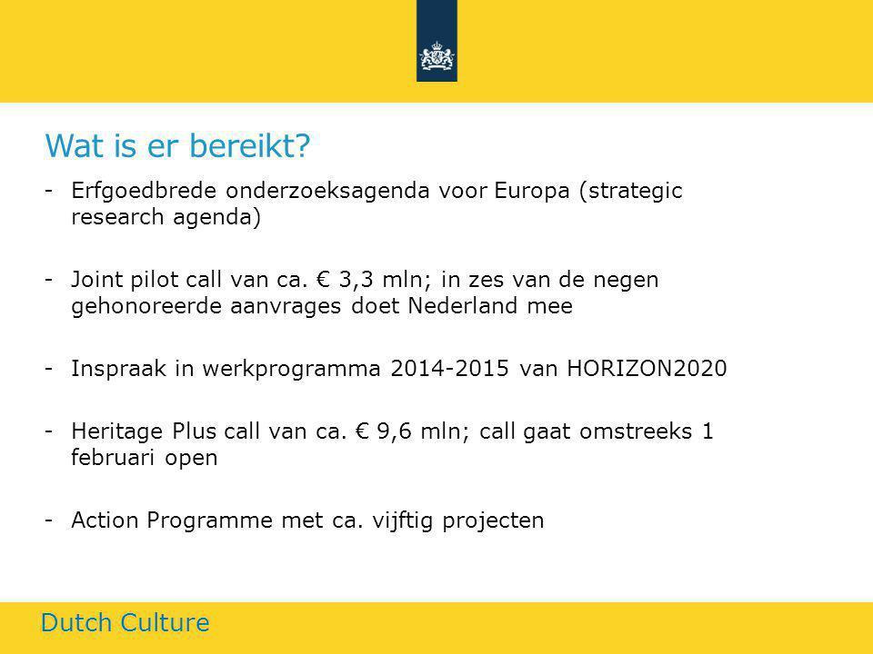 Wat is er bereikt? -Erfgoedbrede onderzoeksagenda voor Europa (strategic research agenda) -Joint pilot call van ca. € 3,3 mln; in zes van de negen geh