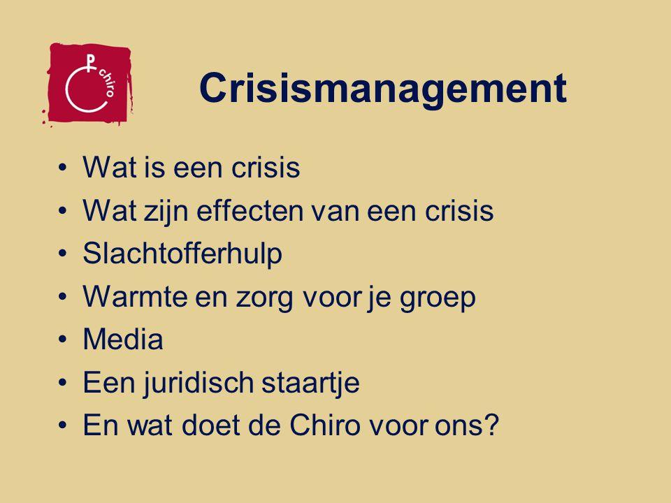 Crisismanagement Wat is een crisis Wat zijn effecten van een crisis Slachtofferhulp Warmte en zorg voor je groep Media Een juridisch staartje En wat doet de Chiro voor ons?