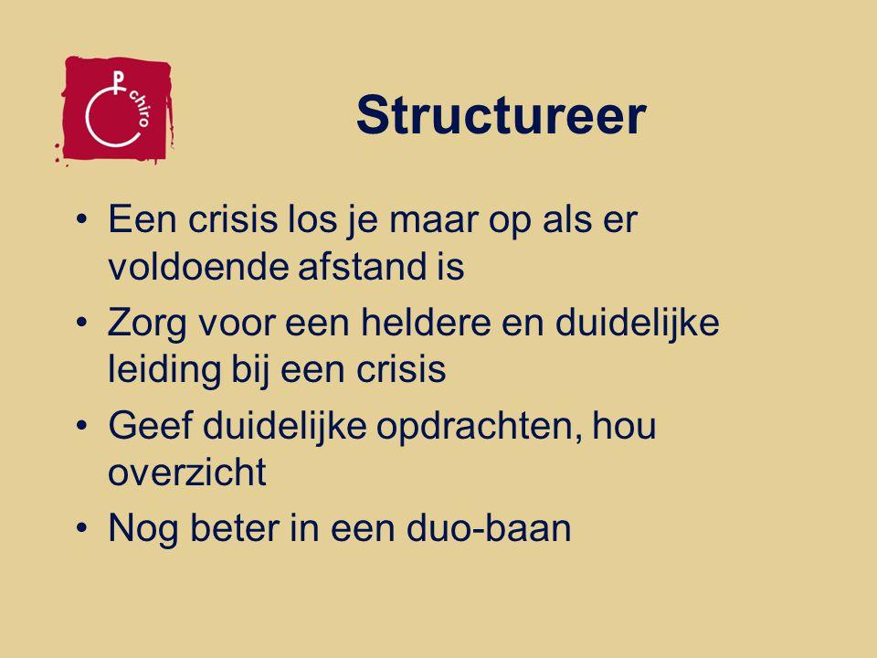 Structureer Een crisis los je maar op als er voldoende afstand is Zorg voor een heldere en duidelijke leiding bij een crisis Geef duidelijke opdrachten, hou overzicht Nog beter in een duo-baan