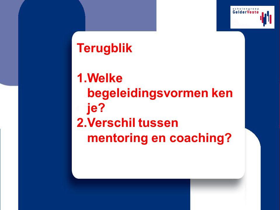 Terugblik 1.Welke begeleidingsvormen ken je? 2.Verschil tussen mentoring en coaching?