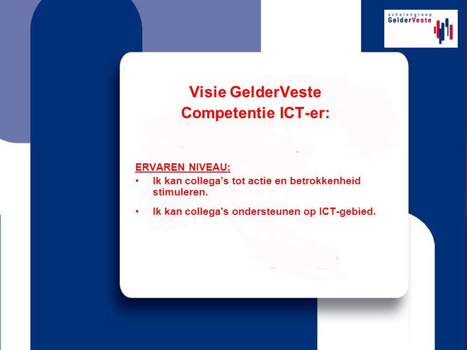 Visie GelderVeste Competentie ICT-er: ERVAREN NIVEAU: Ik kan collega s tot actie en betrokkenheid stimuleren.