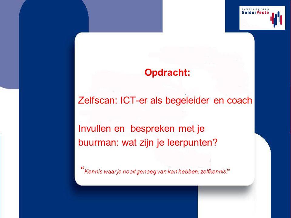 Opdracht: Zelfscan: ICT-er als begeleider en coach Invullen en bespreken met je buurman: wat zijn je leerpunten.