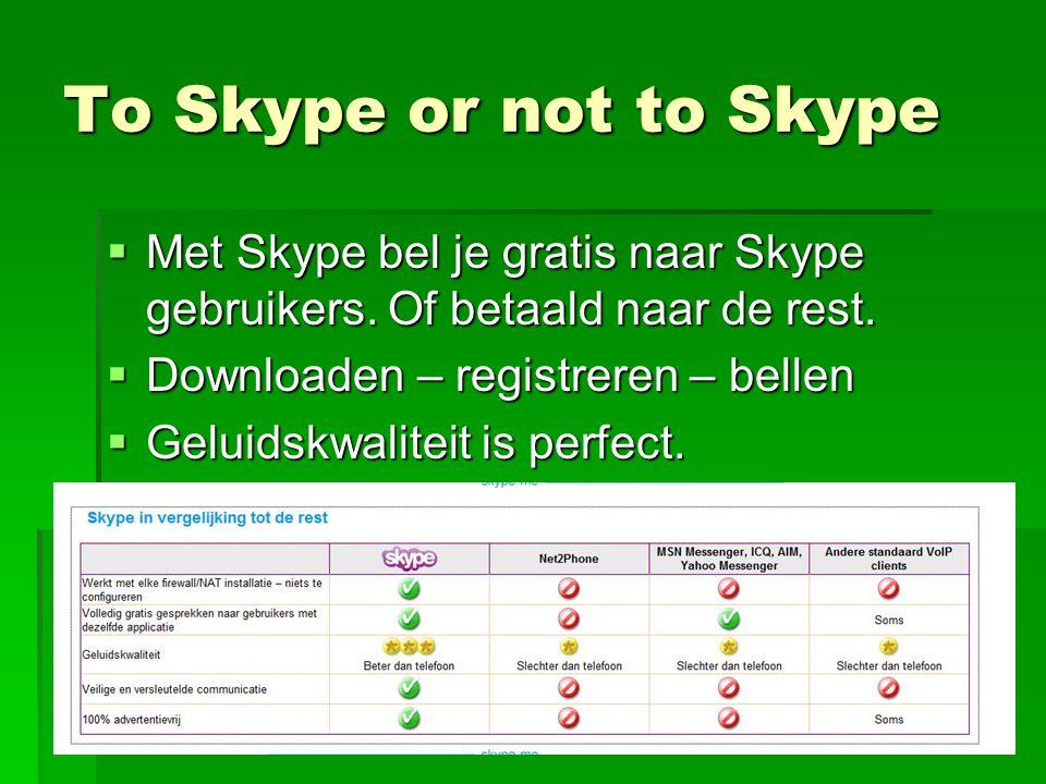 To Skype or not to Skype  Met Skype bel je gratis naar Skype gebruikers.