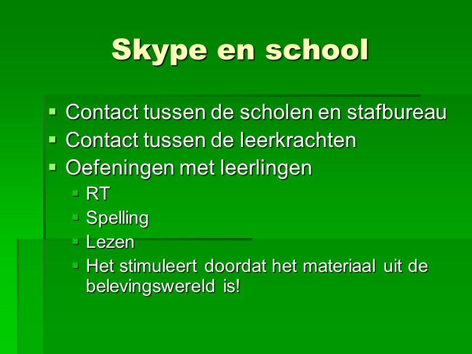 Skype en school CCCContact tussen de scholen en stafbureau CCCContact tussen de leerkrachten OOOOefeningen met leerlingen RRRRT SSSSpelling LLLLezen HHHHet stimuleert doordat het materiaal uit de belevingswereld is!