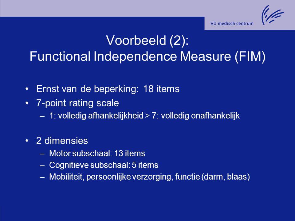 Voorbeeld (2): Functional Independence Measure (FIM) Ernst van de beperking: 18 items 7-point rating scale –1: volledig afhankelijkheid > 7: volledig